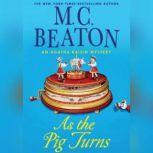 As the Pig Turns An Agatha Raisin Mystery, M. C. Beaton