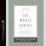 The Whole Christ: Legalism, Antinomianism, and Gospel Assurance-Why the Marrow Controversy Still Matters, Sinclair B. Ferguson