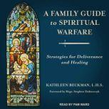 A Family Guide to Spiritual Warfare Strategies for Deliverance and Healing, Kathleen Beckman