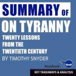 On Tyranny: Twenty Lessons from the Twentieth Century by Timothy Snyder: Key Takeaways, Summary & Analysis Included, Ninja Reads