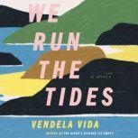 We Run the Tides A Novel, Vendela Vida
