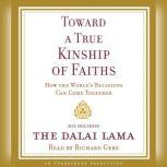 Toward a True Kinship of Faiths How the World's Religions Can Come Together, Dalai Lama
