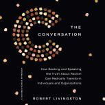 The Conversation How Seeking and Speaking the Truth About Racism Can Radically Transform Individuals and Organizations, Robert Livingston