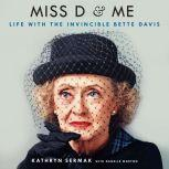 Miss D and Me Life with the Invincible Bette Davis, Kathryn Sermak