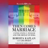 Then Comes Marriage United States v. Windsor and the Defeat of DOMA, Roberta Kaplan
