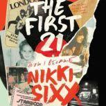 The First 21 A Memoir, Nikki Sixx