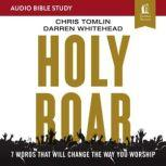 Holy Roar: Audio Bible Studies Seven Words That Will Change the Way You Worship, Chris Tomlin