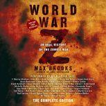 World War Z: The Complete Edition (Movie Tie-In Edition) An Oral History of the Zombie War, Max Brooks