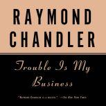 Trouble Is My Business, Raymond Chandler