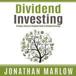Dividend Investing A Simple, Concise & Complete Guide to Dividend Investing, Jonathan Marlow
