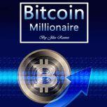 Bitcoin Millionaire Cryptocurrency Investing Strategies from the Rich, Jiles Reeves