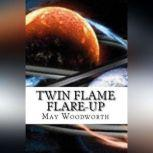 Twin Flame Flare-UP Book 1-Twin Flame Connections, May Woodworth