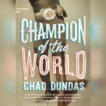 Champion of the World, Chad Dundas