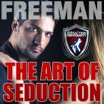 The Art of Seduction: How to Make Her Want You, PUA Freeman