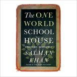 The One World Schoolhouse Education Reimagined, Salman Khan