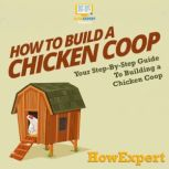 How To Build a Chicken Coop Your Step By Step Guide To Making a Chicken Coop, HowExpert
