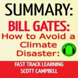 Summary: Bill Gates: How to Avoid a Climate Disaster: Fast Track Learning The Solutions We Have and the Breakthroughs We Need, Scott Campbell