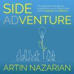 Side Adventure The playbook to leverage your corporate job, pursue a side venture, and find happiness and fulfillment, Artin Nazarian
