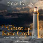 The Ghost and Katie Coyle a time travel romance, Anne Kelleher