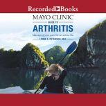 Mayo Clinic Guide to Arthritis Managing Joint Pain for an Active Life, Lynne S. Petersen