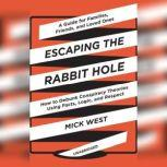 Escaping the Rabbit Hole How to Debunk Conspiracy Theories Using Facts, Logic, and Respect, Mick West