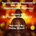 Psychic Ability Visualization Self Hypnosis Hypnotherapy Meditation, Key Guy Technology LLC