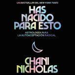 You Were Born for This  Has nacido para esto (Spanish edition) Astrologia para la autoaceptacion radical, Chani Nicholas