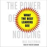 The Power of Noticing What the Best Leaders See, Max Bazerman