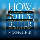 How to Feel Better Boost Your Immune System and Reduce Inflammation for Lifelong Health and Vitality, Nick Hall