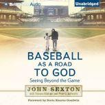 Baseball as a Road to God Seeing Beyond the Game, John Sexton