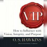 VIP How to Influence with Vision, Integrity, and Purpose, O. S. Hawkins