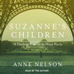 Suzanne's Children A Daring Rescue in Nazi Paris, Anne Nelson