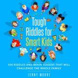 Tough Riddles for Smart Kids: 500 Riddles and Brain Teasers that Will Challenge the Whole Family, Jenny Moore