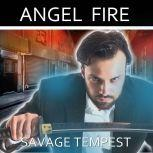 Angel Fire (Angel Invaders: Book 2), Savage Tempest
