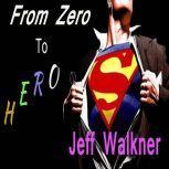 From Zero To Hero, Jeff Walkner