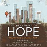 The Awakening of Hope Why We Practice a Common Faith, Jonathan Wilson-Hartgrove