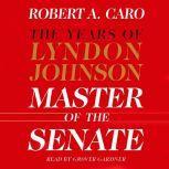 Master of the Senate The Years of Lyndon Johnson - Volume 3, Robert A. Caro