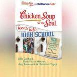 Chicken Soup for the Soul: Teens Talk High School - 34 Stories of Self-Esteem, Dating, and Doing the Right Thing for Older Teens, Jack Canfield
