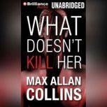 What Doesn't Kill Her A Thriller, Max Allan Collins