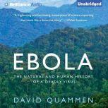 Ebola The Natural and Human History of a Deadly Virus, David Quammen