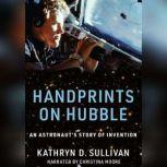 Handprints on Hubble An Astronaut's Story of Invention, Kathryn Sullivan