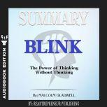 Summary of Blink: The Power of Thinking Without Thinking by Malcolm Gladwell, Readtrepreneur Publishing