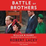 Battle of Brothers William and Harry – The Inside Story of a Family in Tumult, Robert Lacey