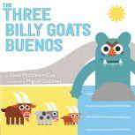The Three Billy Goats Buenos, Susan Middleton Elya