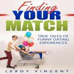 Finding Your Match True Tales of Funny Dating Experiences, Leroy Vincent