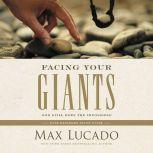 Facing Your Giants God Still Does the Impossible, Max Lucado