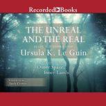 The Unreal and the Real, Vol 2 Selected Stories of Ursula K. Le Guin Volume Two: Outer Space, Inner Lands, Ursula K. Le Guin