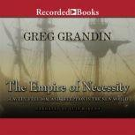 The Empire of Necessity Slavery, Freedom, and Deception in the New World, Greg Grandin