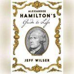 Alexander Hamilton's Guide to Life, Jeff Wilser