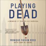 Playing Dead A Memoir of Terror and Survival, Monique Faison Ross